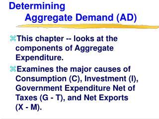 Determining             Aggregate Demand (AD)