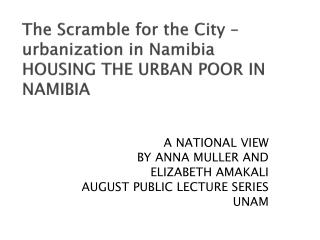 The Scramble for the City – urbanization in Namibia HOUSING THE URBAN POOR IN NAMIBIA