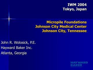 IWM 2004 Tokyo, Japan Micropile Foundations Johnson City Medical Center Johnson City, Tennessee