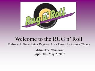 Welcome to the RUG n� Roll Midwest & Great Lakes Regional User Group for Cerner Clients