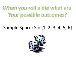 When you roll a die what are  Your possible outcomes?