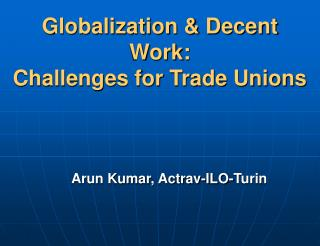 Globalization & Decent Work: Challenges for Trade Unions