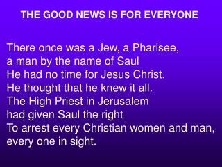 There once was a Jew, a Pharisee,  a man by the name of Saul He had no time for Jesus Christ.