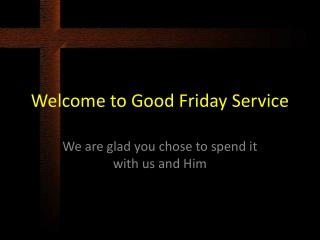 Welcome to Good Friday Service