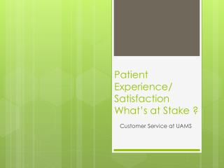 Patient Experience/ Satisfaction  What's at Stake ?