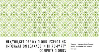 HEY,YOU,GET OFF MY CLOUD: EXPLORING INFORMATION LEAKAGE IN THIRD-PARTY COMPUTE CLOUDS