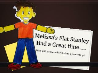 Melissa's Flat Stanley Had a Great time…..