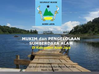 Oleh: Drs.  Tgk. Anwar Ibrahim (Seurikat Mukim Aceh Jaya) Banda Aceh,  20 10