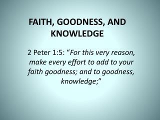 FAITH, GOODNESS, AND KNOWLEDGE