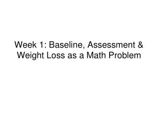 Week 1: Baseline, Assessment & Weight Loss as a Math Problem