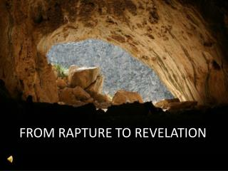 FROM RAPTURE TO REVELATION