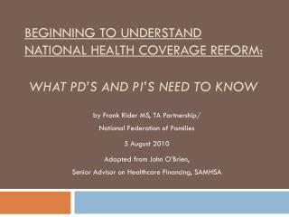 Beginning to Understand National Health Coverage Reform:    What PD's and PI's Need to Know