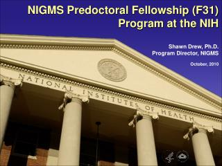 NIGMS Predoctoral Fellowship (F31) Program at the NIH Shawn Drew, Ph.D. Program Director, NIGMS