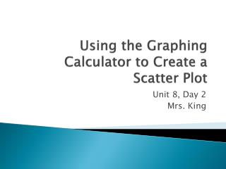 Using the Graphing Calculator to Create a Scatter Plot