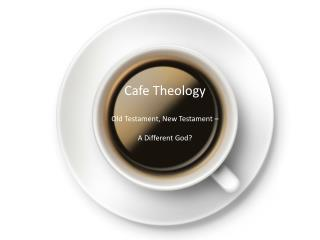 Cafe Theology Old Testament, New Testament –  A Different God?