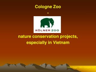 Cologne Zoo  - nature conservation projects,  especially in Vietnam