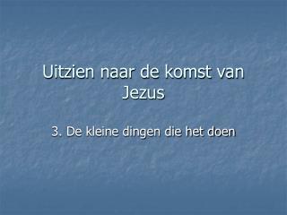 Uitzien naar de komst van Jezus