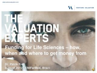 Funding for Life Sciences – how, when and where to get money from Dr . Patrik Frei