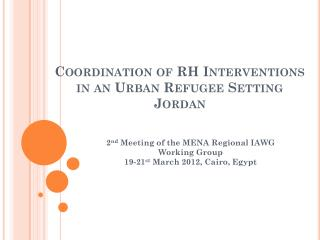 Coordination of RH  Interventions in  an Urban Refugee  Setting Jordan