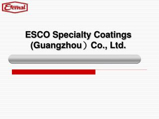 E SCO Specialty Coatings (Guangzhou ) Co., Ltd.
