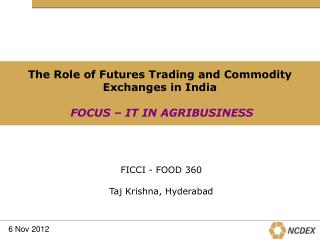 The Role of Futures Trading and Commodity Exchanges in India FOCUS – IT IN AGRIBUSINESS