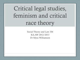 Critical legal studies, feminism and critical race theory