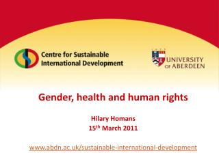 Gender, health and human rights Hilary Homans 15 th  March 2011