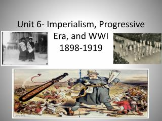 Unit 6- Imperialism, Progressive Era, and WWI 1898-1919