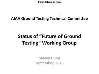 "AIAA Ground Testing Technical Committee Status of ""Future of Ground Testing"" Working Group"