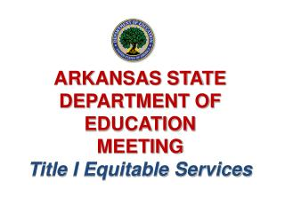 ARKANSAS STATE DEPARTMENT OF EDUCATION MEETING Title I Equitable  Services