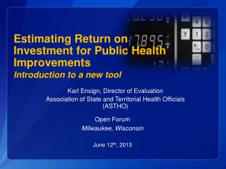 Estimating Return on Investment for Public Health Improvements Introduction to a new  t ool