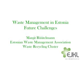 Waste Management in Estonia Future Challenges Margit Rüütelmann