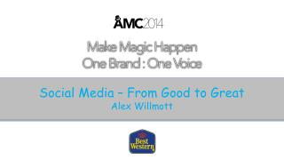 Social Media � From Good to Great Alex Willmott