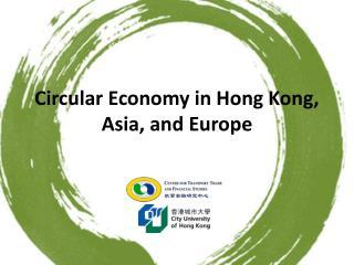 Circular  Economy in Hong Kong , Asia, and Europe