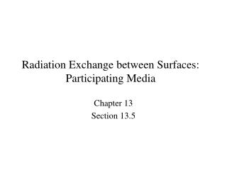 Radiation Exchange between Surfaces: Participating Media