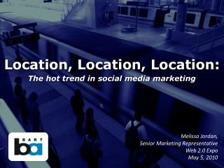Location, Location, Location: The hot trend in social media marketing