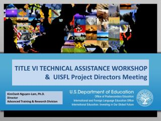TITLE VI TECHNICAL ASSISTANCE WORKSHOP  &   UISFL Project Directors Meeting