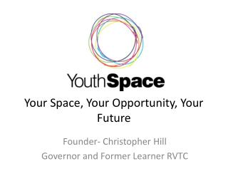 Your Space, Your Opportunity, Your Future