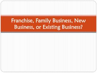 Franchise, Family Business, New Business, or Existing Business?