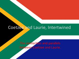 Coetzee and Laurie, Intertwined