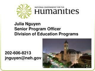 Julia Nguyen 	Senior  Program Officer 	Division  of Education Programs 202-606-8213
