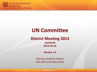 UN Committee District Meeting  2013 Sundsvall 2013-05-25 Version  1.0 MaryLou Espiritu  Olsson