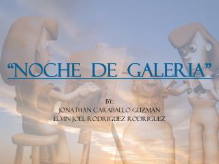"""Noche  de  galeria"""