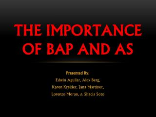 The Importance  of BAP and AS