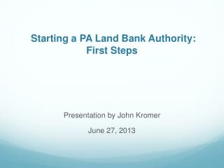 Starting a PA Land Bank Authority: First Steps
