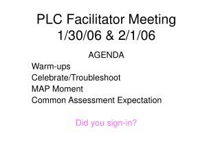 PLC Facilitator Meeting 1/30/06 & 2/1/06