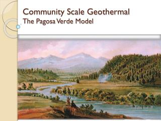 Community Scale Geothermal The Pagosa Verde Model
