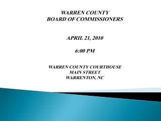 WARREN COUNTY BOARD OF COMMISSIONERS APRIL  21 , 2010  6:00  P M  WARREN COUNTY  COURTHOUSE