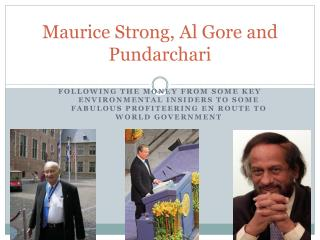 Maurice Strong, Al Gore and  Pundarchari