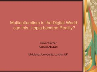 Multiculturalism in the Digital World; can this Utopia become Reality